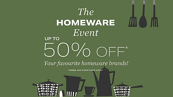 green background, text the homeware event, up to 50% off your favourite homeware brands, t&cs apply