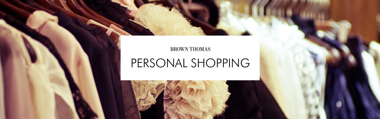 5ee7444fbab Brown Thomas Personal Shopping